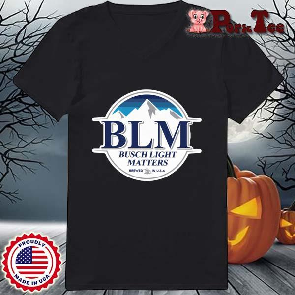 BLM Busch Light matters brewed in USA s Ladies Porktee den