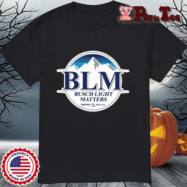 BLM Busch Light matters brewed in USA shirt