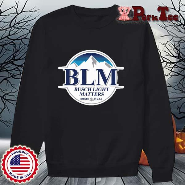 BLM Busch Light matters brewed in USA s Sweater Porktee den