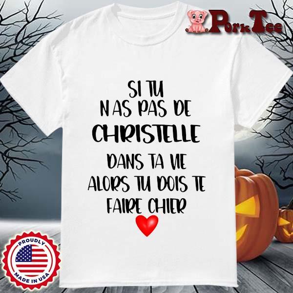 Si tu n_as pas de Christelle dans ta nea alors tu dois te faire chier shirt