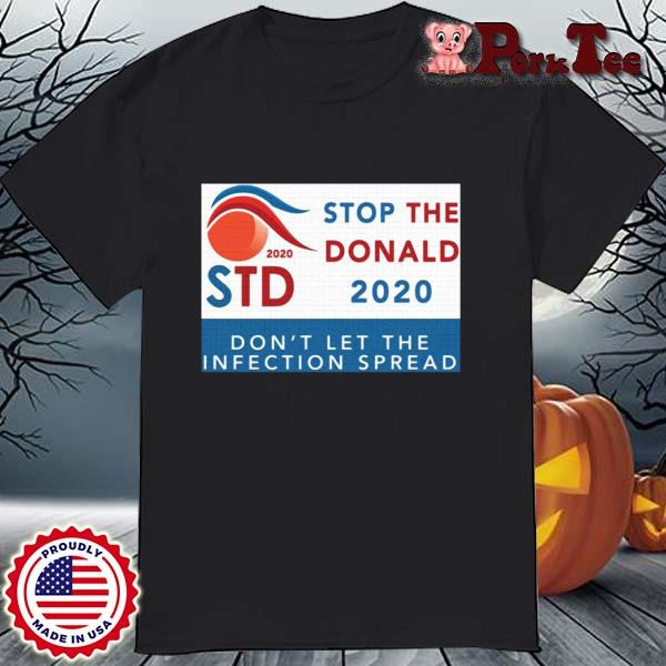 Stop the Donald Trump 2020 don_t let the infection spread shirt