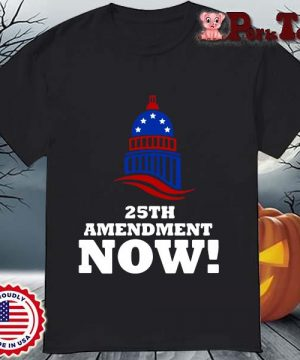 25th Amendment Now Remove Trump Fom Shirt