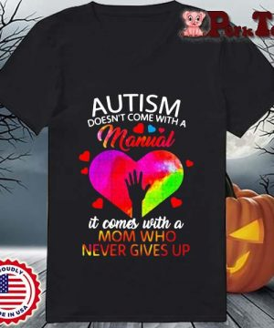 Autism doesn't come with a manual it comes with a mom who never gives up s Ladies Porktee den