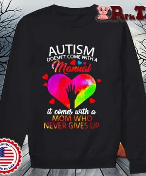 Autism doesn't come with a manual it comes with a mom who never gives up s Sweater Porktee den