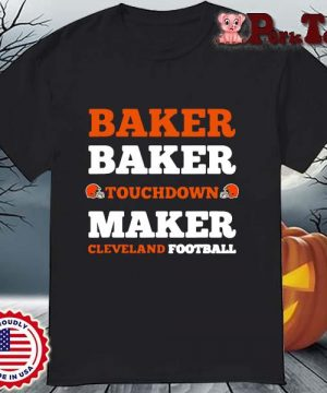 Baker baker touchdown maker Cleveland football shirt