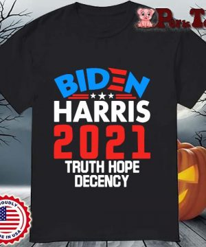 Biden Harris 2021 truth hope decency shirt