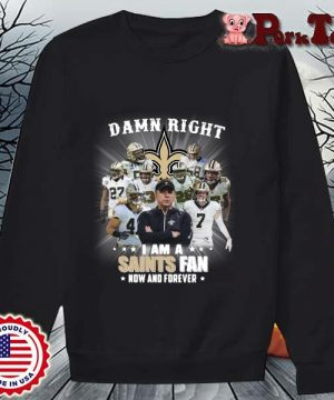 Damn right I am a New Orleans Saints fan now and forever s Sweater Porktee den