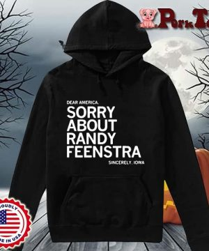 Dear America sorry about randy feenstra sincerely Lowa s Hoodie Porktee den