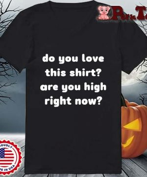 Do you love this shirt are you high right now s Ladies Porktee den