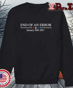 End of an error january 20th 2021 s Sweater Porktee den