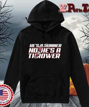 Funny he's a runner no he's a thrower s Hoodie Porktee den