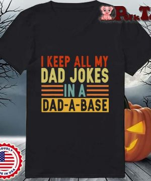 I keep all my dad jokes in a dad a base s Ladies Porktee den