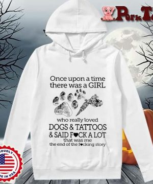 Once upon a time there was a girl who really loved dogs and tattoos and said fuck a lot s Hoodie Porktee trang