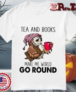Owl tea and books make me world go round shirt