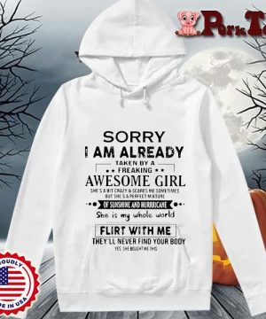 Sorry I am already taken by a freaking awesome girl flirt with me s Hoodie Porktee trang