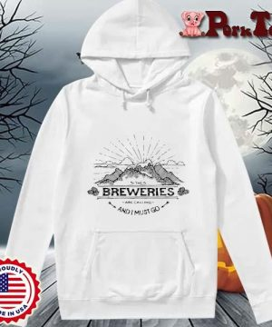 The Breweries are calling and I must go tee s Hoodie Porktee trang